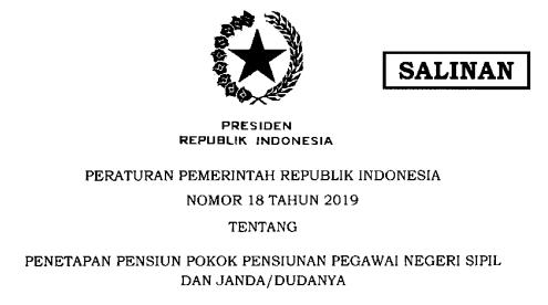 [PDF] Peraturan Pemerintah PP Nomor 18 Tahun 2019 tentang Penetapan Pensiun Pokok Pensiunan Pegawai Negeri Sipil (PNS), dan Janda/Dudanya Tahun 2019