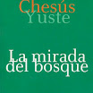 La mirada del bosque  - Chesús Yuste (2010)
