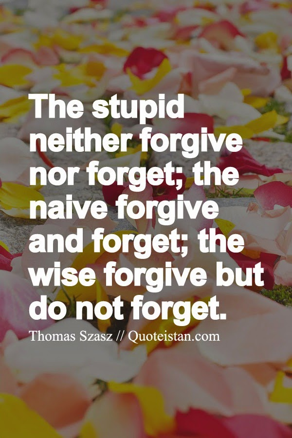 The Stupid Neither Forgive Nor Forget The Naive Forgive And Forget