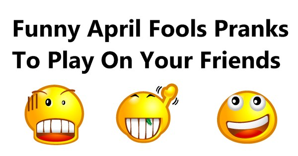 Funny April Fools Pranks To Play On Your Friends