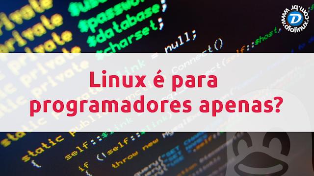 Linux é para programadores apenas?