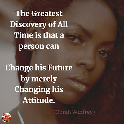 "Quotes About Change To Improve Your Life: ""The greatest discovery of all time is that a person can change his future by merely changing his attitude."" ― Oprah Winfrey"