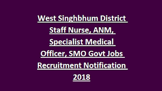 West Singhbhum District Staff Nurse, ANM, Specialist Medical Officer, SMO Govt Jobs Recruitment Notification 2018