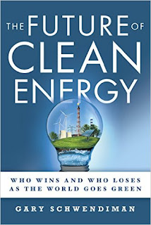 The Future of Clean Energy: Who Wins and Who Loses as the World Goes Green by Gary Schwendiman
