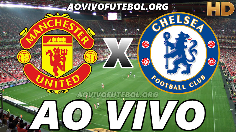 Assistir Manchester United vs Chelsea Ao Vivo HD