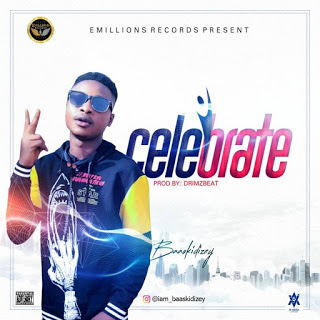 DOWNLOAD MP3: Baaskidizey - Celebrate (Prod. by Drimzbeat)