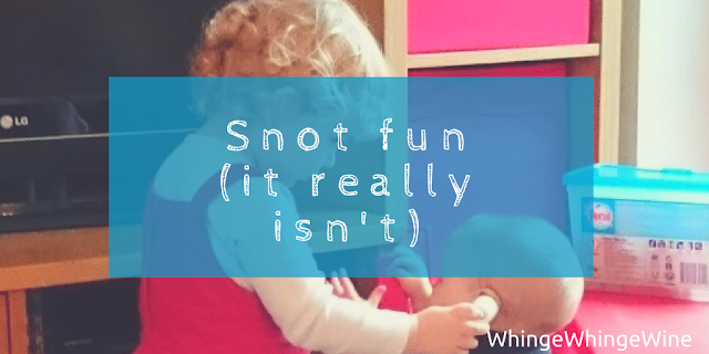 Snot fun (it really isn't): Toddler illness. Urgh