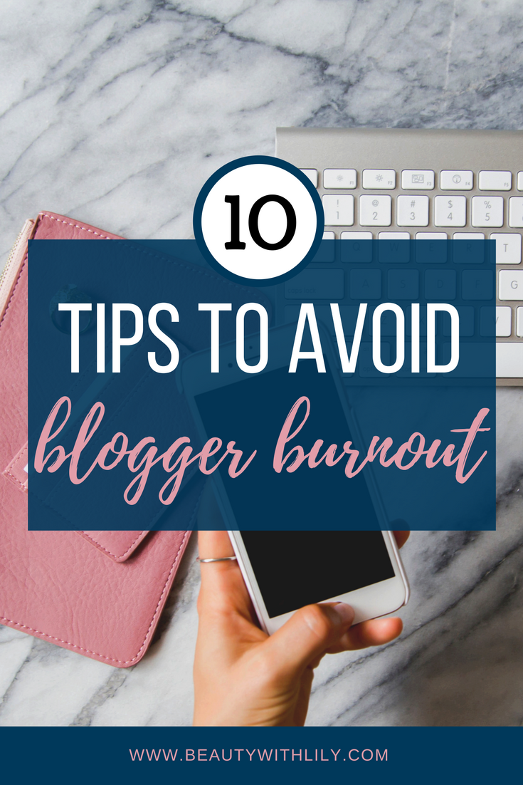 10 Tips To Avoid Blogger Burnout // How To Avoid Blogger Burnout | beautywithlily.com