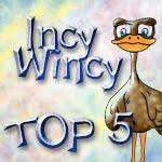 Incy Wincy Top 5