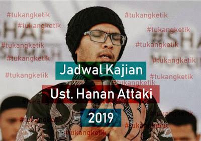 Full Jadwal Pengajian Ustadz Hanan Attaki 2019