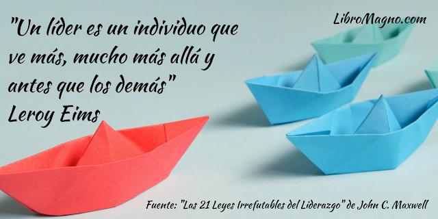 """""""Un líder es un individuo que ve más, mucho más allá y antes que los demás"""" Leroy Eims"""