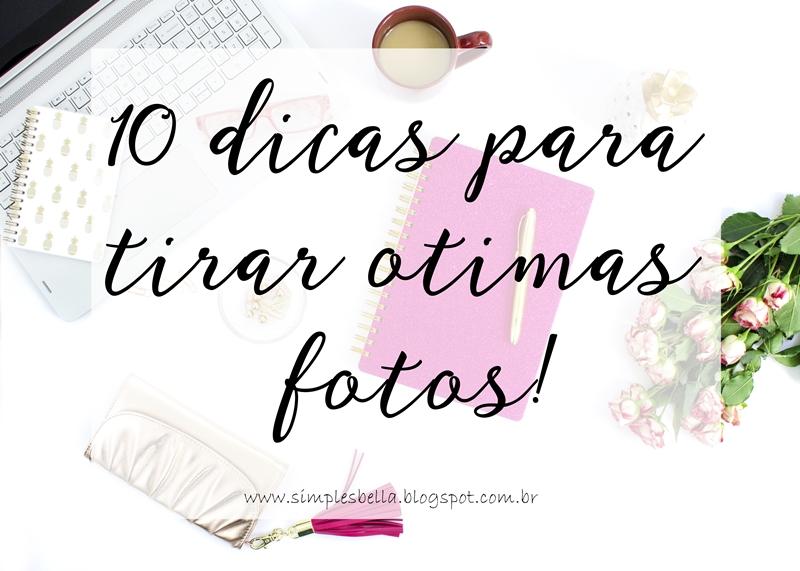 10 dicas para tirar ótimas fotos para o blog e instagram