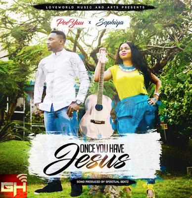 Music: Once You Have Jesus – Peeyuu & Sophiya