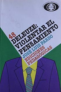 """""""Deleuze: violentar el pensamiento"""" - José Luis Pardo."""