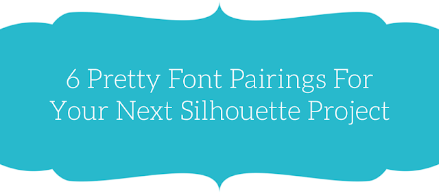 Silhouette Cameo, Silhouette projects, font pairing, Silhouette tip