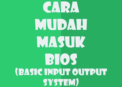 Cara masuk BIOS Basic Input Output System