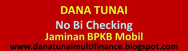 Dana Tunai No Bi checking Jaminan BPKB Mobil, Dana Tunai No Bi checking Jaminan BPKB Mobil Manual, Dana Tunai No Bi checking Jaminan BPKB Mobil Matik