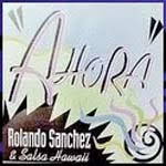 Ahora, Rolando Sanchez and Salsa Hawaii