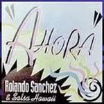 Ahora, Rolando Sanchez and Salsa Hawaii