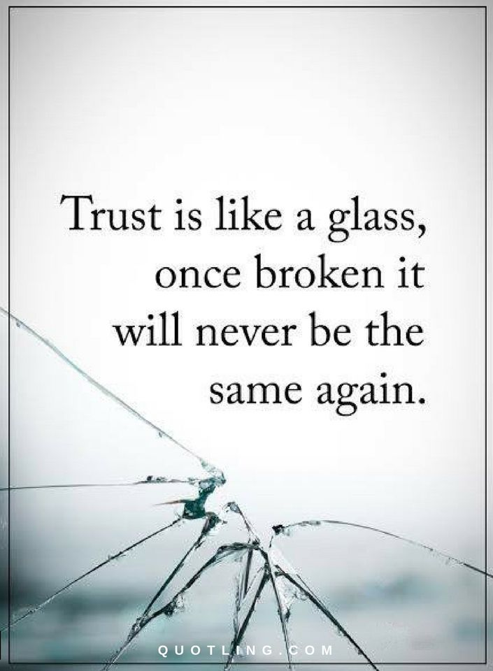 Quotes Trust Is Like A Glass Once Broken It Will Never Be The Same