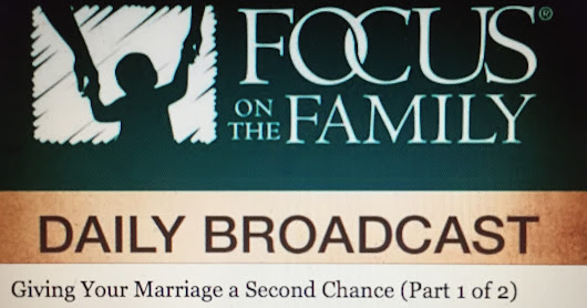 "My Focus on the Family Interview ""Giving Your Marriage a Second Chance"" to Air October 25-26"