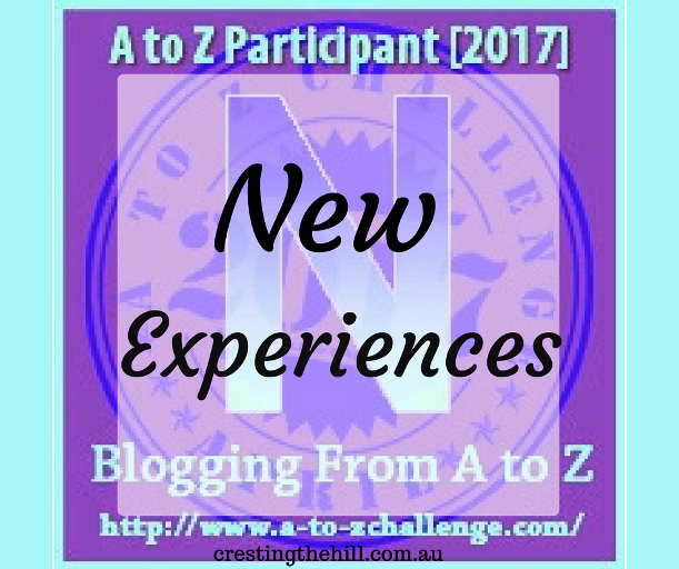 A-Z Challenge ~ Why Midlife's Fabulous ~ New Experiences
