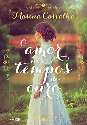 O amor nos tempos do ouro Marina Carvalho