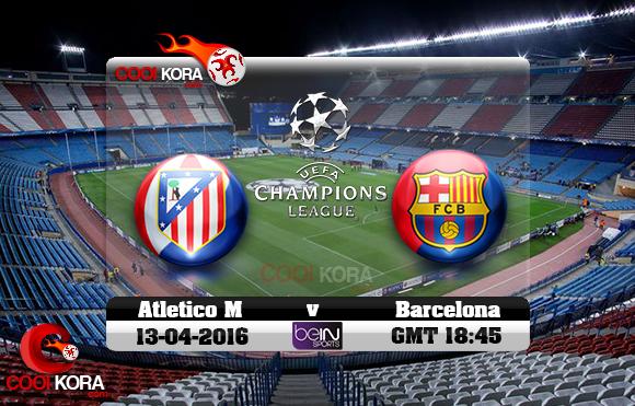 مشاهدة مباراة أتلتيكو مدريد وبرشلونة اليوم 13-4-2016 في دوري أبطال أوروبا