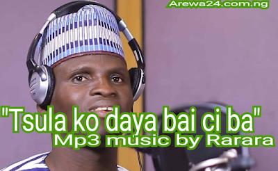Rarara tsula ko daya baiciba, sabuwar wakar rarara tsula ko daya baiciba, wakokin rarara, tsula ko 1 bai ciba mp3 music , Rarara new song 2018 ,  rarara songs download , rarara , rarara audio , dauda kahutu rarara download