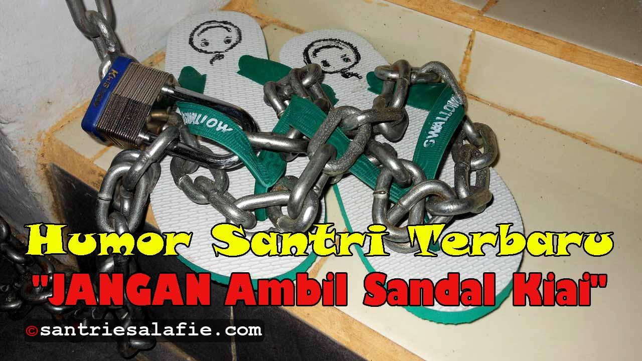 Cerita Humor Santri Terbaru JANGAN Ambil Sandal Kiai by Santrie Salafie