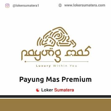 Lowongan Kerja Pekanbaru, Payung Mas Premium Juli 2021