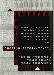 """Imagem com o seguinte texto: """" formas alternativas ou não-acadêmicas de Design, diversas outras expressões são utilizadas, como """"Design Aternativo"""", """"Design improvisado"""", """"Design popular"""", """"Design espontâneo""""."""