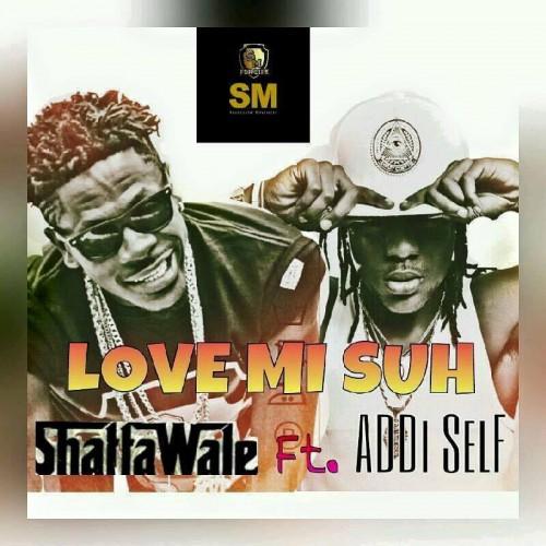 Shatta Wale – Luv Mi Suh (Feat. Addi Self)