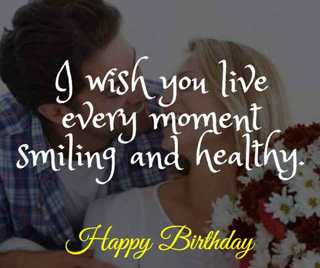 I wish you live every moment smiling and healthy.