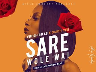 DOWNLOAD] Fresh Bills ft Omo Tee- SARE WOLE WA