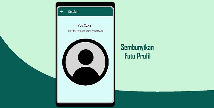 Cara Menyembunyikan Foto Profil WhatsApp Dari Seseorang