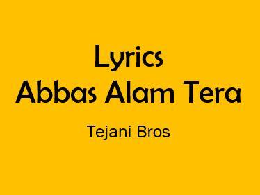 abbas alam tera lyrics tejani bros
