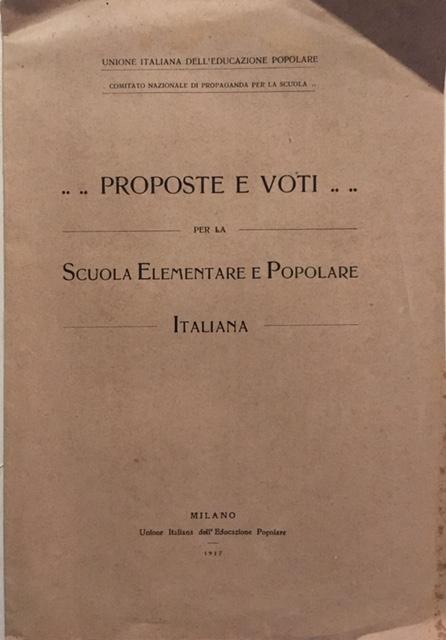 Unione Italiana dell'Educazione Popolare - Proposte e Voti per la Scuola Elementare e Popolare Italiana. Anno 1917, Milano