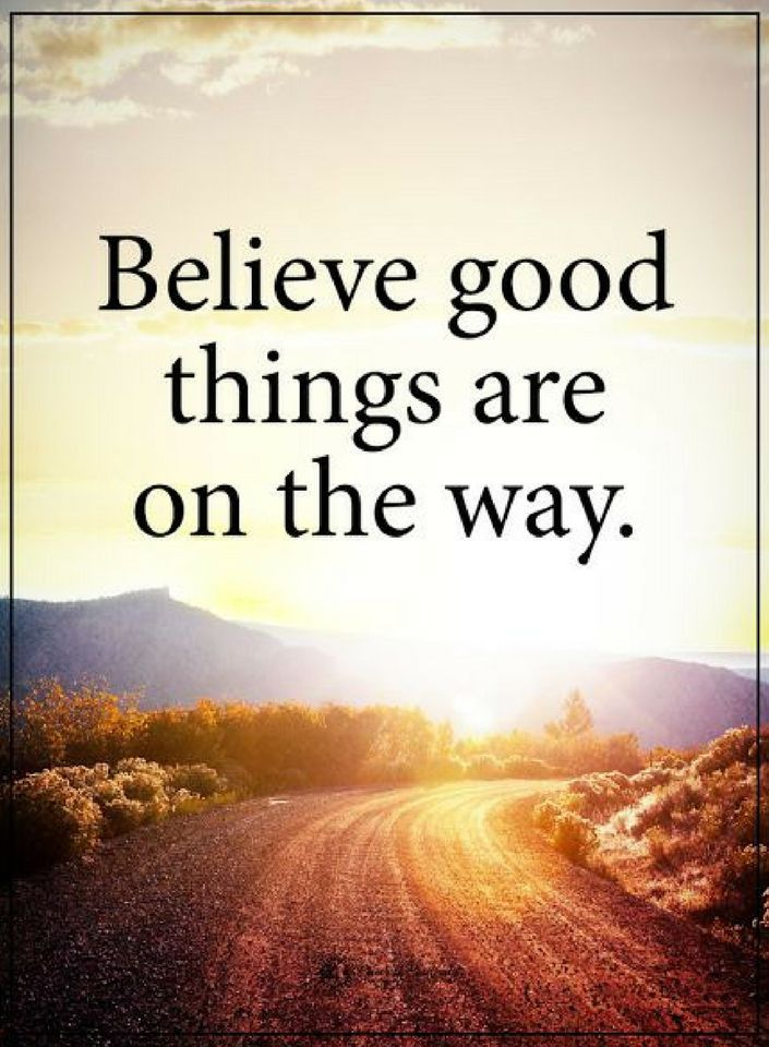 Believe Quotes Believe good things are on the way.   Quotes