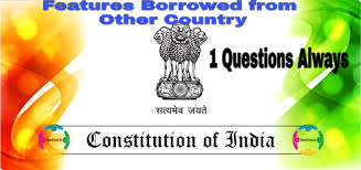 Indian Constitution Borrowed Sources from Other Country