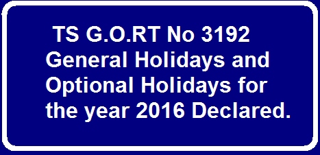 TS G.O.RT No 3192 General Holidays and Optional Holidays for the year 2016 – Declared. | Declaration of General and Optional Holidays in Telangana/2016/03/ts-gort-no-3192-general-holidays-and-optional-holidays-year-2016.html