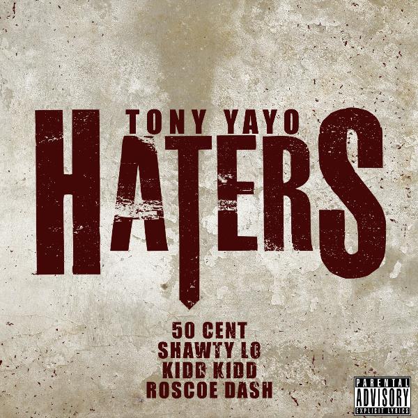 Tony Yayo - Haters (feat. 50 Cent, Shawty Lo, Kidd Kidd & Roscoe Dash) - Single Cover