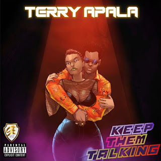 DOWNLOAD MUSIC: TERRY APALA – KEEP THEM TALKING