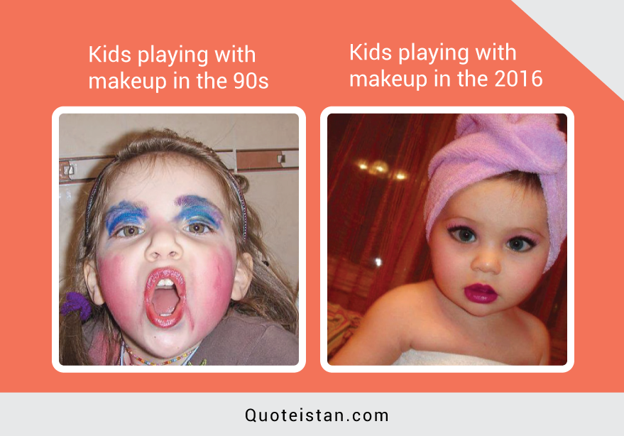 Kids playing with makeup in the 90s vs Kids playing with makeup in 2016