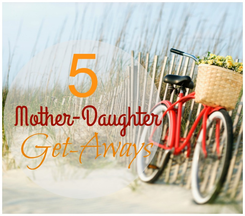 Fairytales and fitness 5 mother daughter get aways for Mother daughter weekend spa getaways
