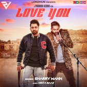 Sharry Mann, Parmish Verma Love You Punjabi Lyrics