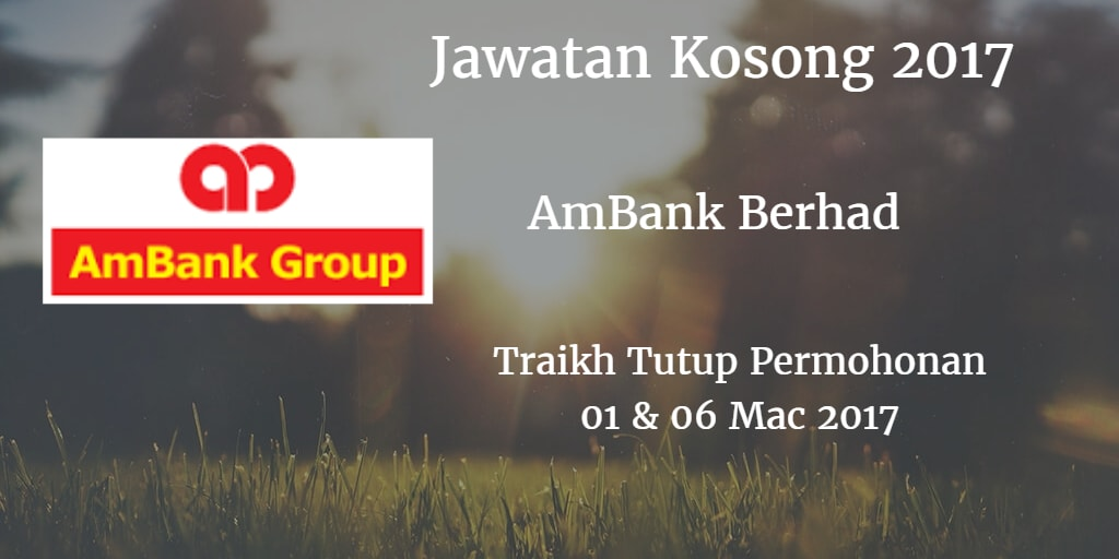 Jawatan Kosong AmBank Berhad 01 & 06 Mac 2017