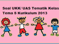 Soal UKK Kelas 2 Tema 5 Kurikulum 2013