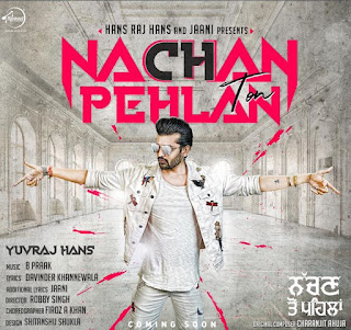 Nachan Ton Pehlan Lyrics - Yuvraj Hans Song