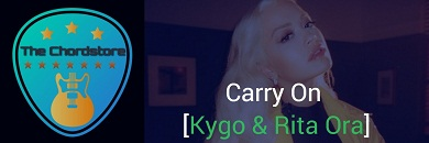 CARRY ON Guitar Chords Accurate by [Kygo & Rita Ora]